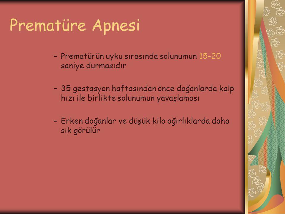Prematüre Apnesi Prematürün uyku sırasında solunumun 15-20 saniye durmasıdır.