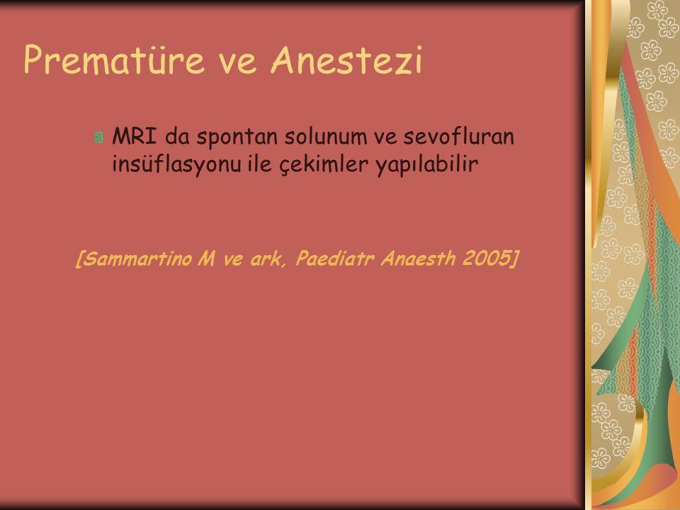 Prematüre ve Anestezi MRI da spontan solunum ve sevofluran insüflasyonu ile çekimler yapılabilir.