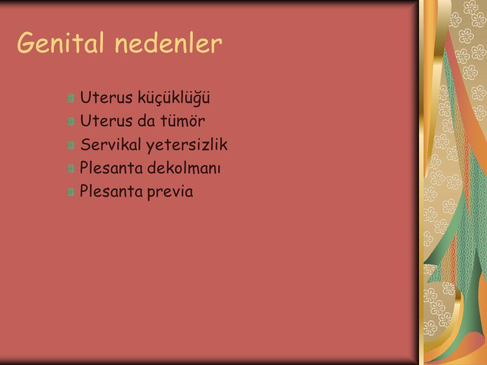 Genital nedenler Uterus küçüklüğü Uterus da tümör Servikal yetersizlik