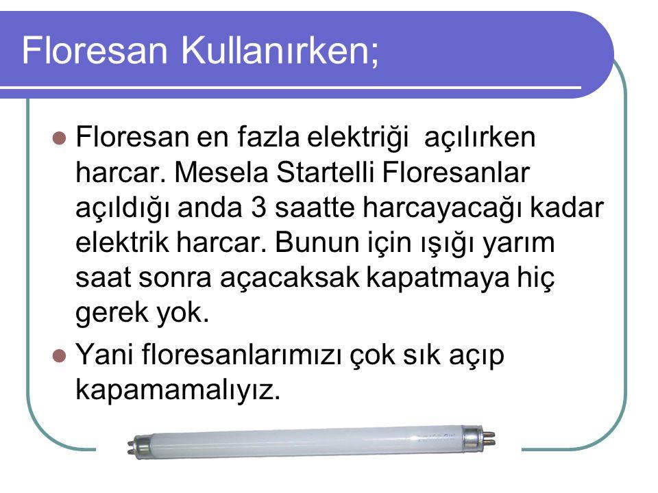 Floresan Kullanırken;