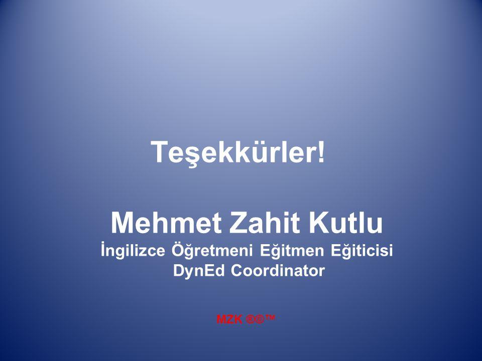 Teşekkürler! Mehmet Zahit Kutlu İngilizce Öğretmeni Eğitmen Eğiticisi DynEd Coordinator