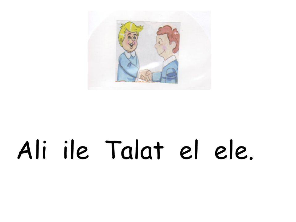 Ali ile Talat el ele.