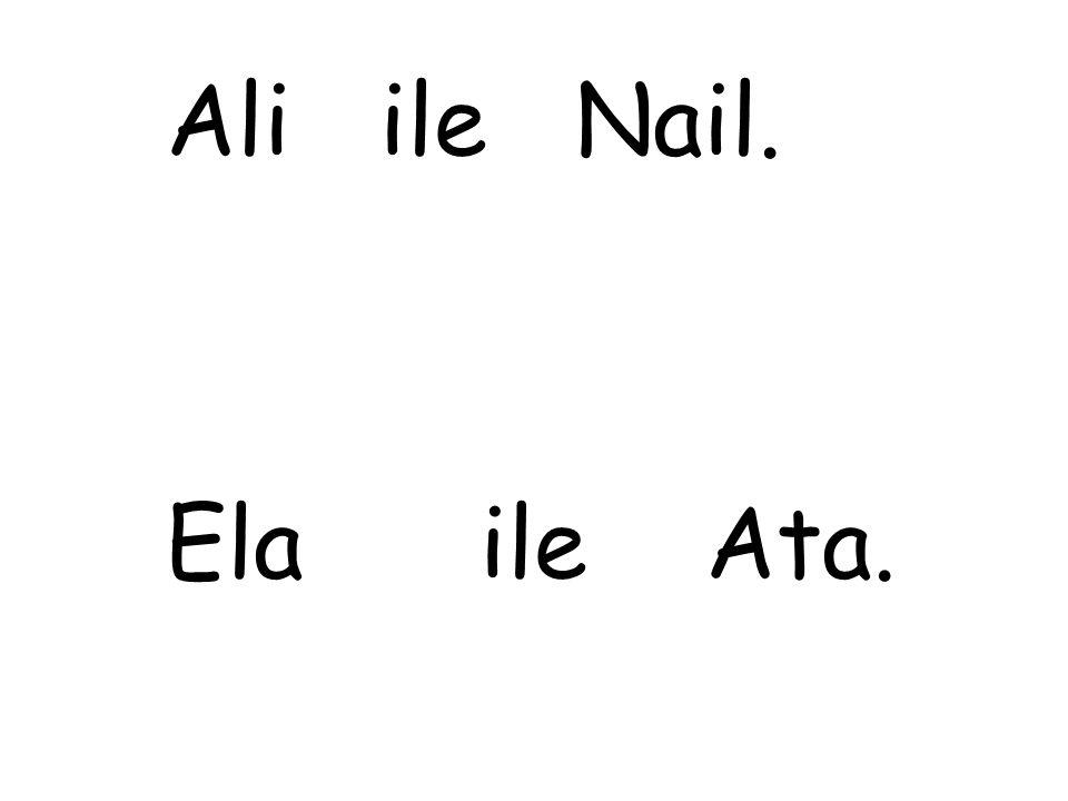 Ali ile Nail. Ela ile Ata.