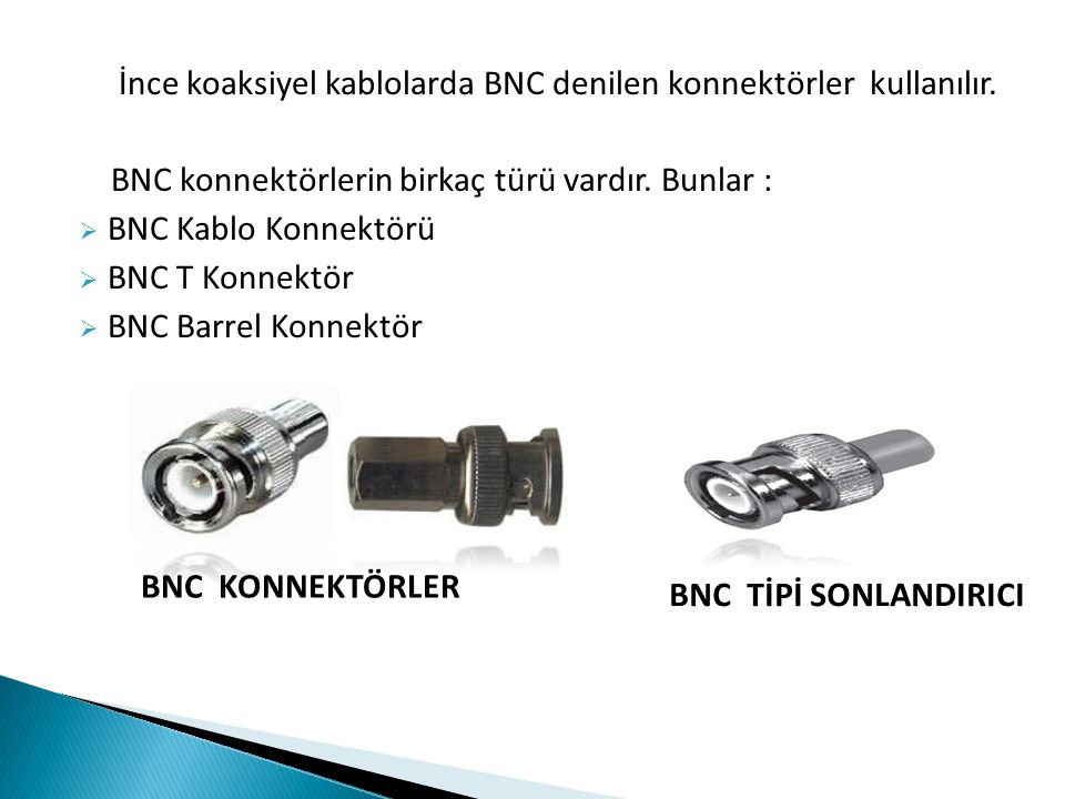 İnce koaksiyel kablolarda BNC denilen konnektörler kullanılır.