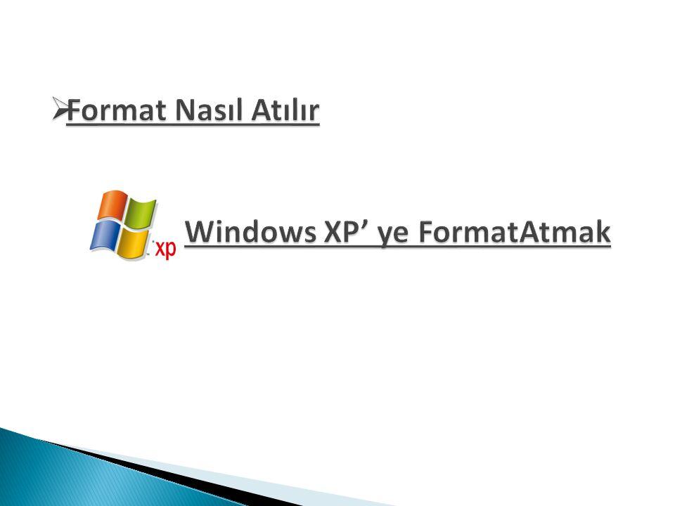 Format Nasıl Atılır Windows XP' ye FormatAtmak