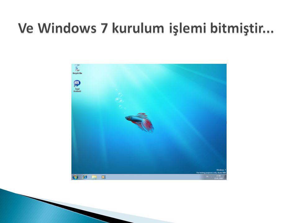 Ve Windows 7 kurulum işlemi bitmiştir...