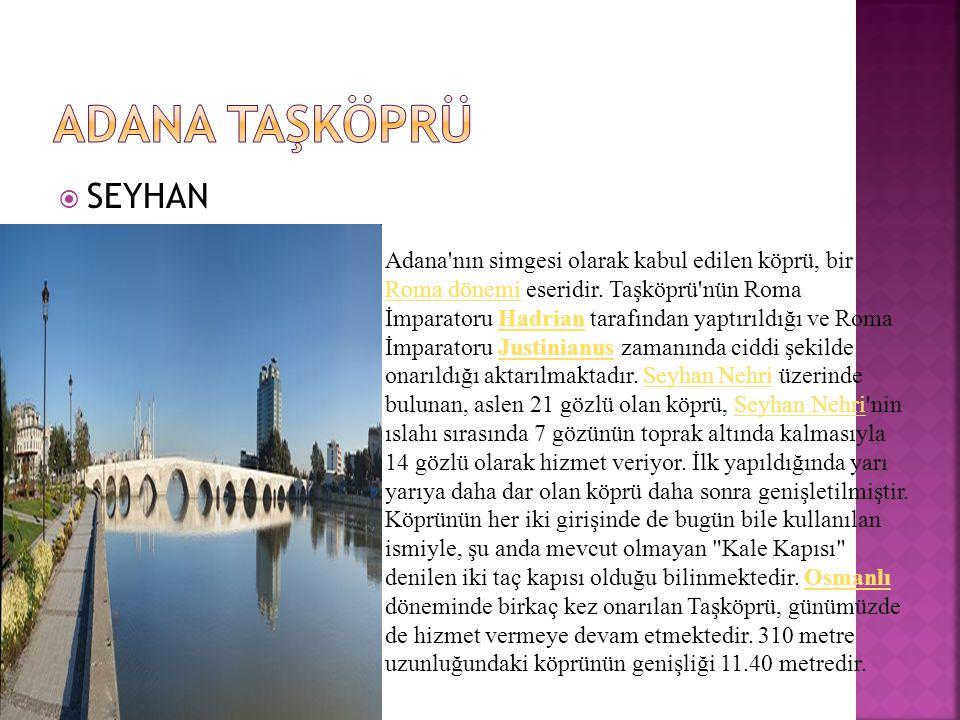 ADANA TAŞKÖPRÜ SEYHAN.
