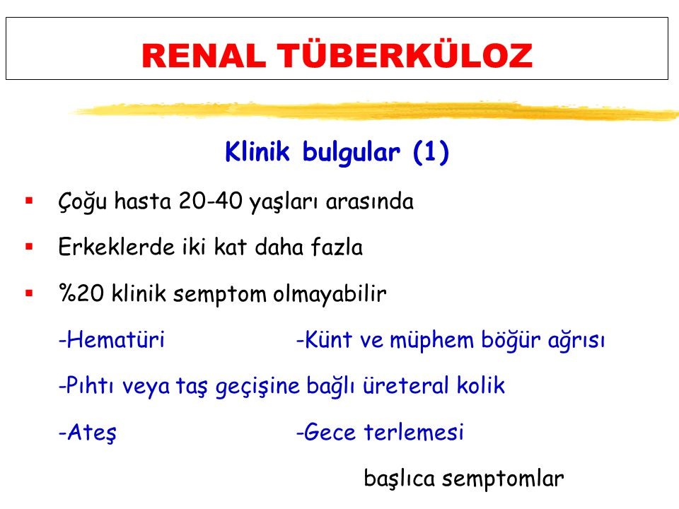 RENAL TÜBERKÜLOZ Klinik bulgular (1) Çoğu hasta 20-40 yaşları arasında
