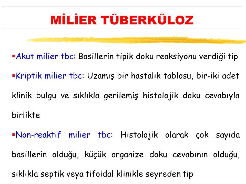 MİLİER TÜBERKÜLOZ Akut milier tbc: Basillerin tipik doku reaksiyonu verdiği tip.