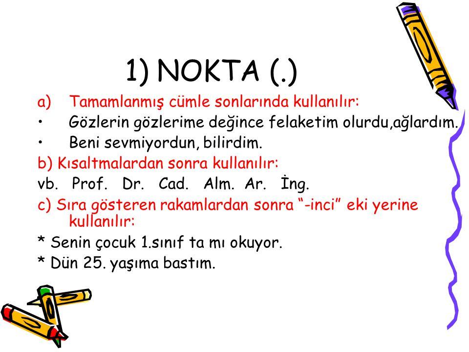 1) NOKTA (.) Tamamlanmış cümle sonlarında kullanılır: