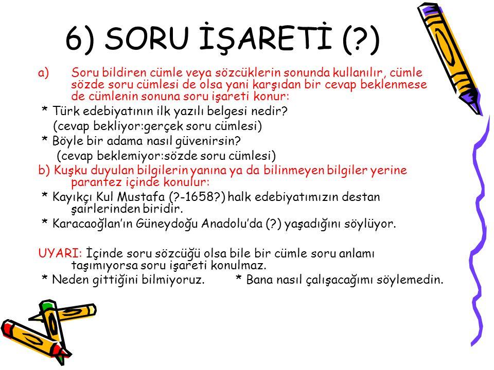 6) SORU İŞARETİ ( )