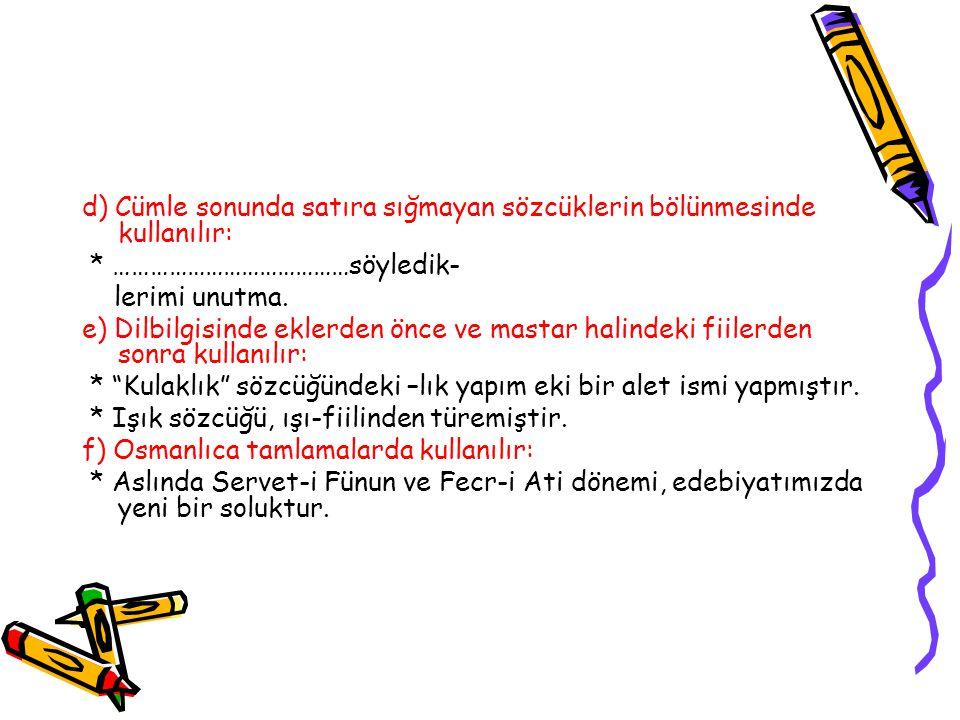 d) Cümle sonunda satıra sığmayan sözcüklerin bölünmesinde kullanılır: