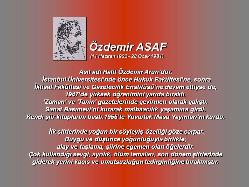 Özdemir ASAF Asıl adı Halit Özdemir Arun'dur.