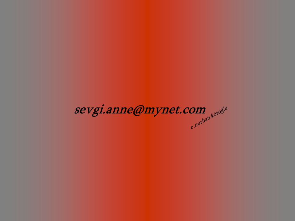 sevgi.anne@mynet.com e.nurhan köroğlu