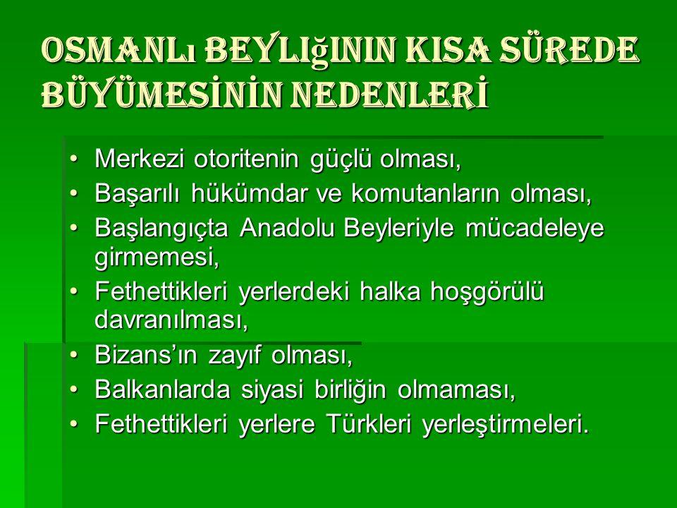 Osmanlı beyliğinin KISA SÜREDE BÜYÜMESİNİN NEDENLERİ