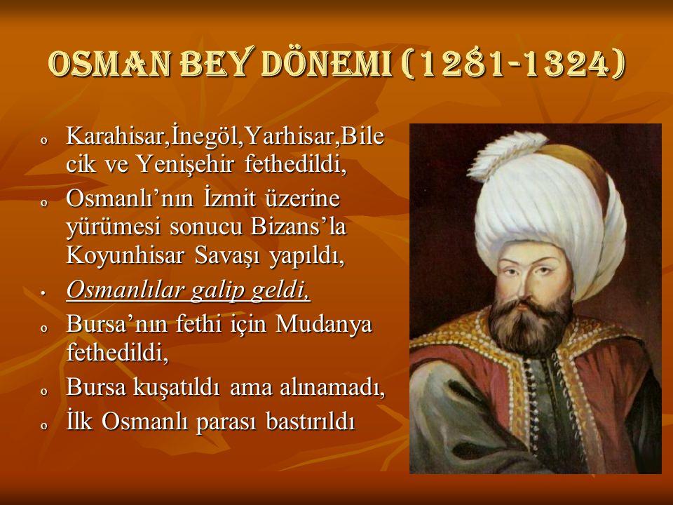 Osman bey dönemi (1281-1324) Karahisar,İnegöl,Yarhisar,Bilecik ve Yenişehir fethedildi,