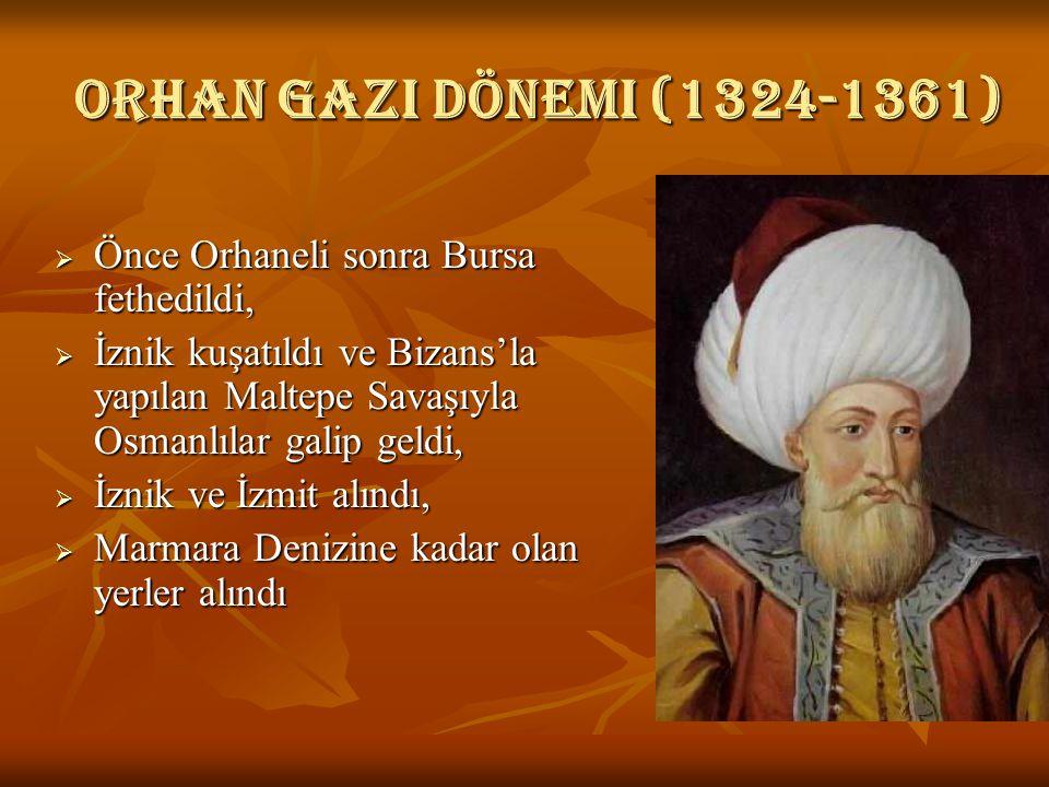 Orhan gazi dönemi (1324-1361) Önce Orhaneli sonra Bursa fethedildi,