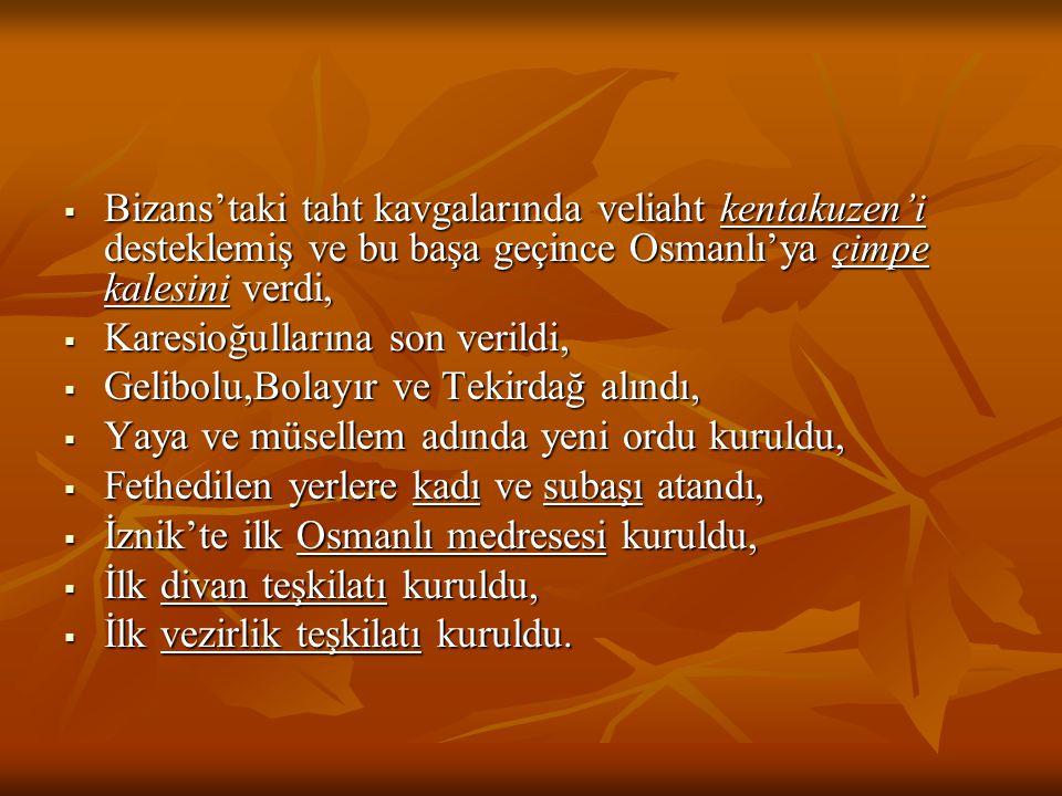 Bizans'taki taht kavgalarında veliaht kentakuzen'i desteklemiş ve bu başa geçince Osmanlı'ya çimpe kalesini verdi,