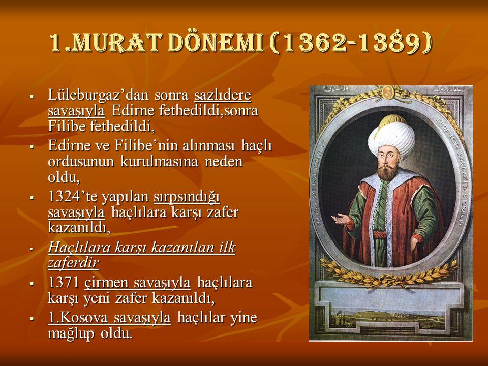 1.Murat dönemi (1362-1389) Lüleburgaz'dan sonra sazlıdere savaşıyla Edirne fethedildi,sonra Filibe fethedildi,