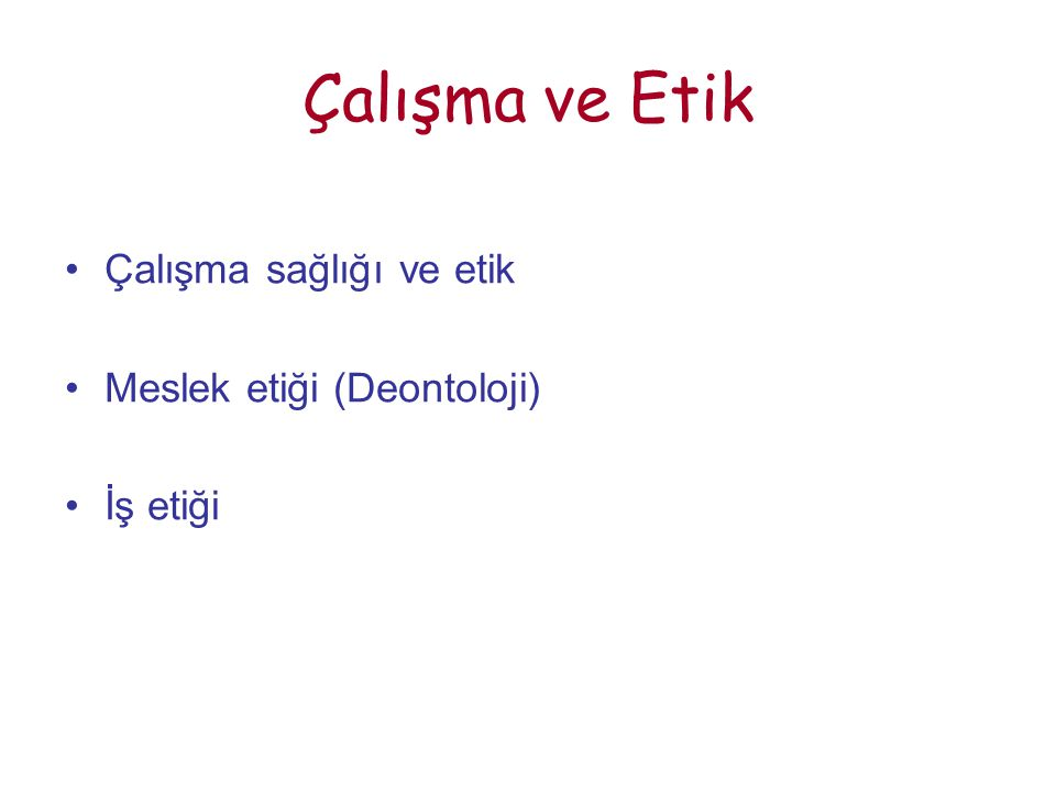 Çalışma ve Etik Çalışma sağlığı ve etik Meslek etiği (Deontoloji)