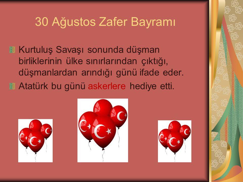 30 Ağustos Zafer Bayramı Kurtuluş Savaşı sonunda düşman birliklerinin ülke sınırlarından çıktığı, düşmanlardan arındığı günü ifade eder.