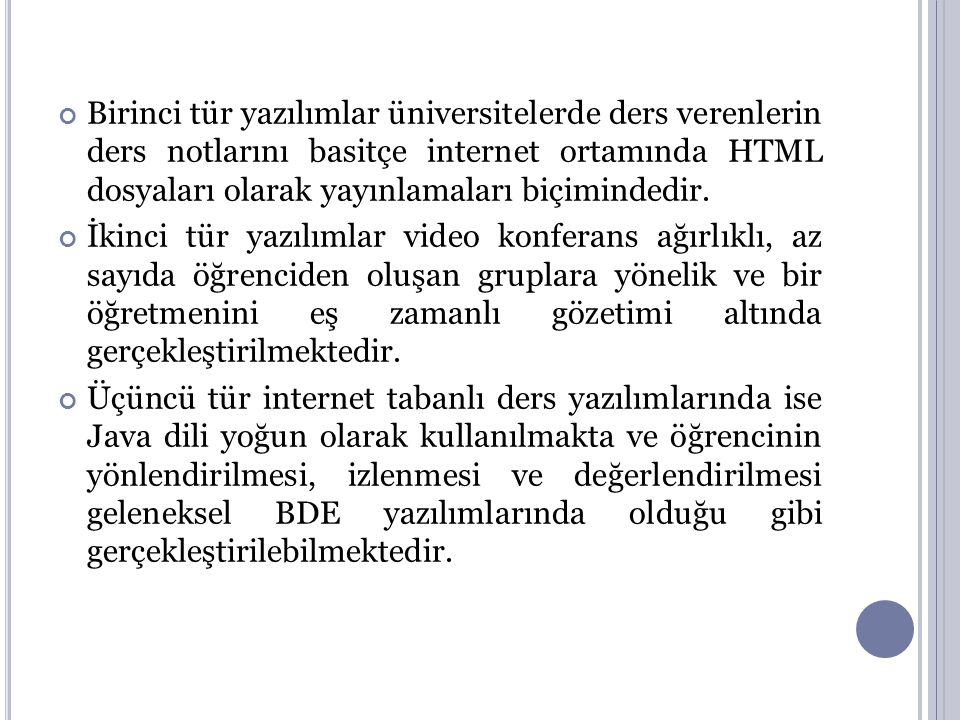 Birinci tür yazılımlar üniversitelerde ders verenlerin ders notlarını basitçe internet ortamında HTML dosyaları olarak yayınlamaları biçimindedir.