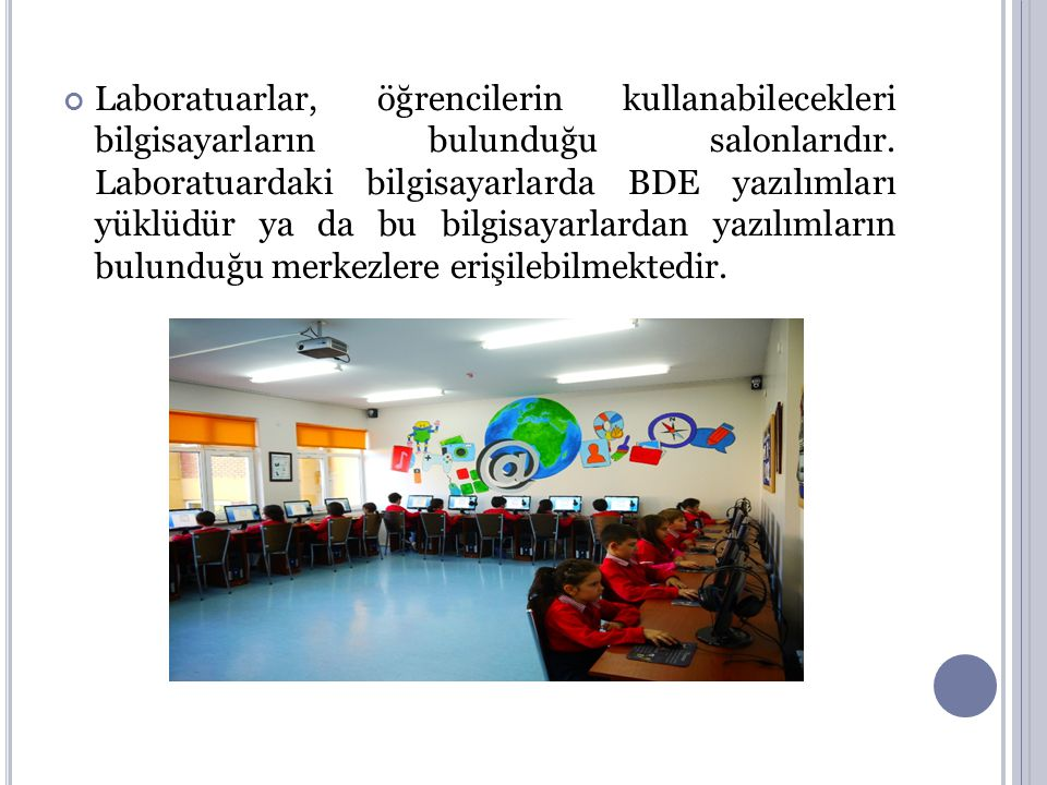 Laboratuarlar, öğrencilerin kullanabilecekleri bilgisayarların bulunduğu salonlarıdır.