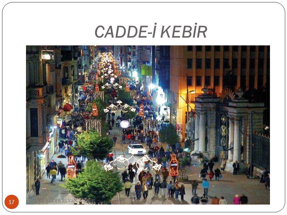 CADDE-İ KEBİR AYŞE ŞEKER ELVAN GÜLEK