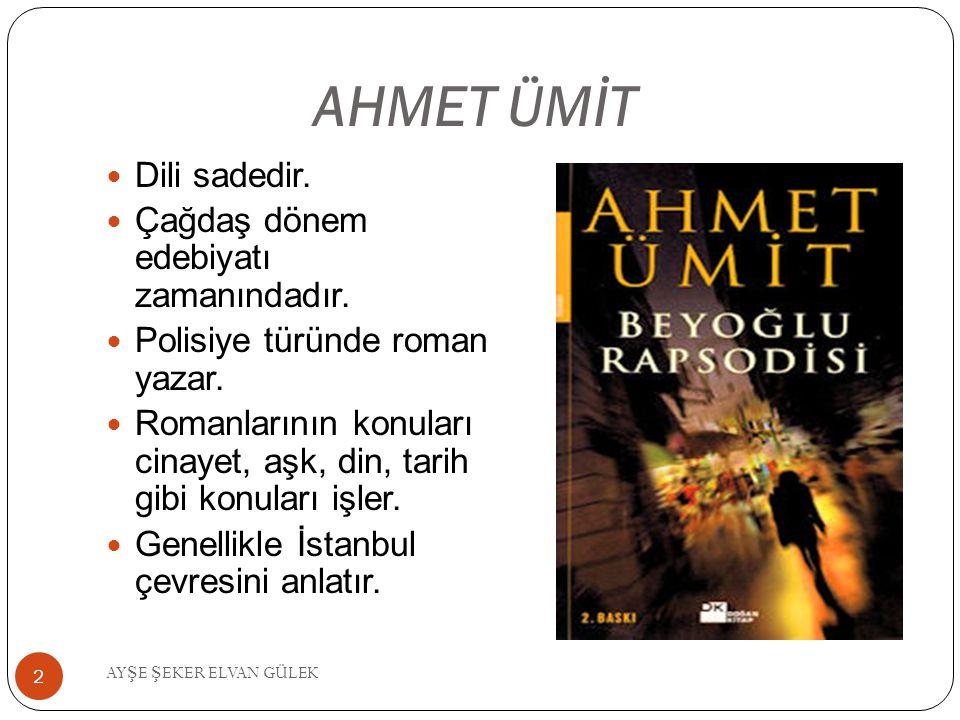 AHMET ÜMİT Dili sadedir. Çağdaş dönem edebiyatı zamanındadır.