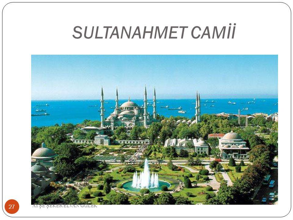 SULTANAHMET CAMİİ AYŞE ŞEKER ELVAN GÜLEK