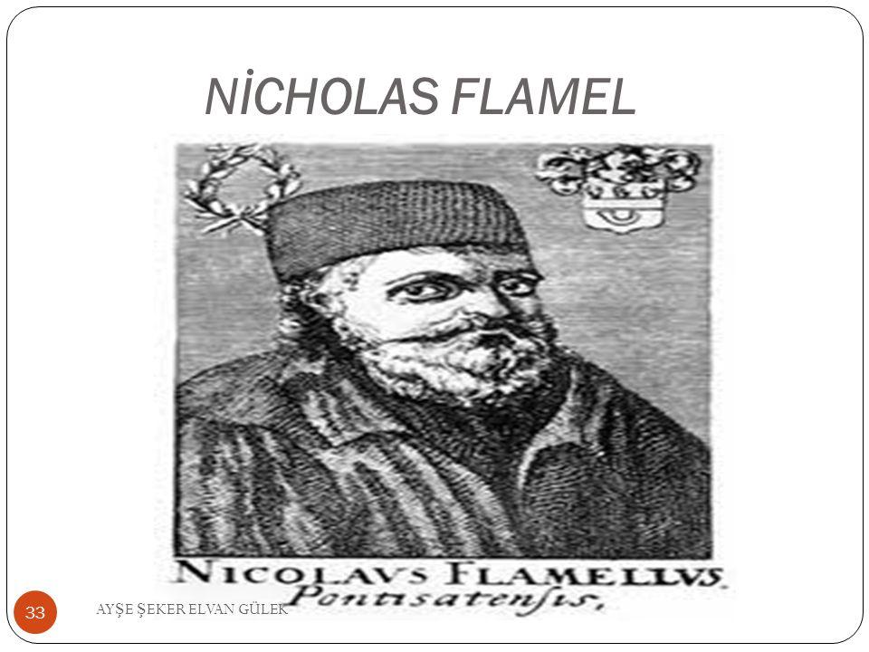 NİCHOLAS FLAMEL AYŞE ŞEKER ELVAN GÜLEK