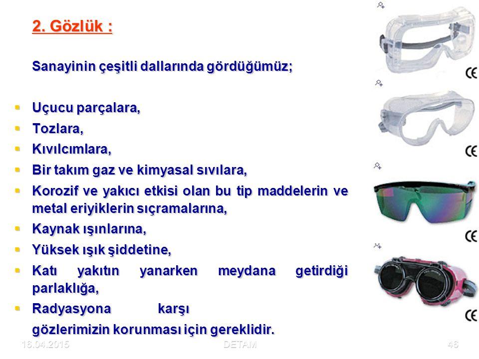 2. Gözlük : Sanayinin çeşitli dallarında gördüğümüz; Uçucu parçalara,