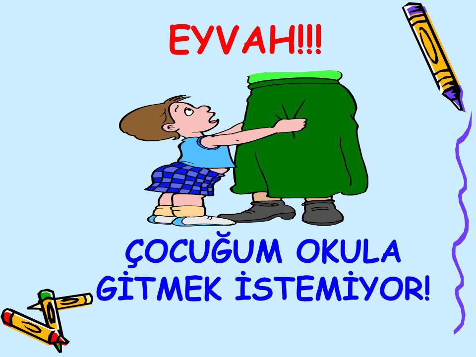 ÇOCUĞUM OKULA GİTMEK İSTEMİYOR!