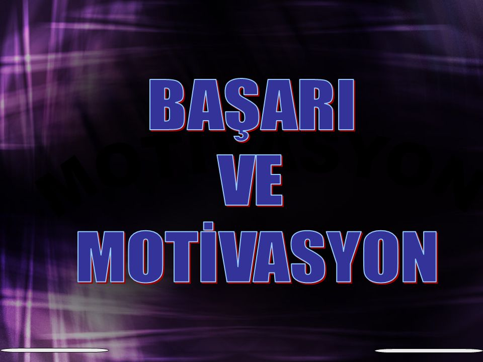 BAŞARI VE MOTİVASYON MOTİVASYON