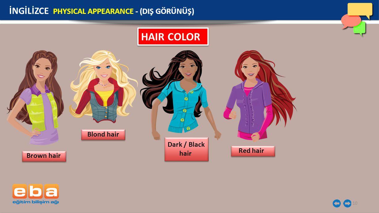 HAIR COLOR İNGİLİZCE PHYSICAL APPEARANCE - (DIŞ GÖRÜNÜŞ) Blond hair