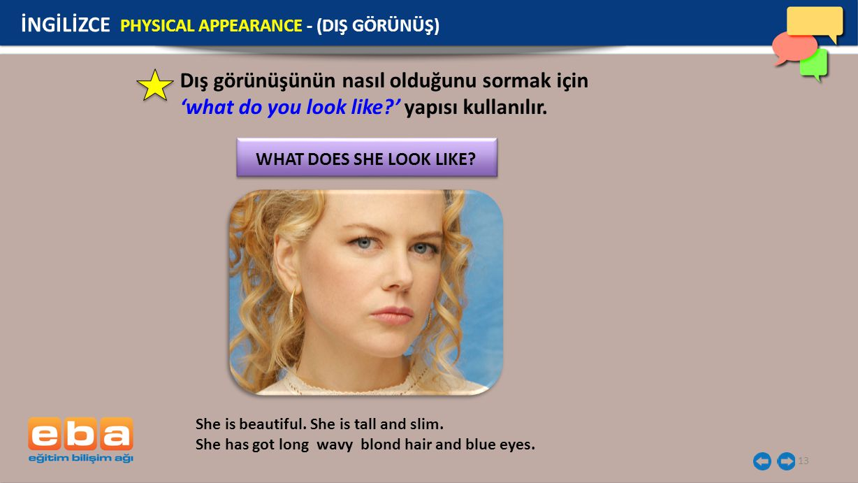 WHAT DOES SHE LOOK LIKE İNGİLİZCE PHYSICAL APPEARANCE - (DIŞ GÖRÜNÜŞ)