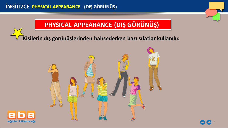 PHYSICAL APPEARANCE (DIŞ GÖRÜNÜŞ)