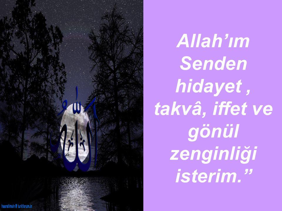 Allah'ım Senden hidayet , takvâ, iffet ve gönül zenginliği isterim.