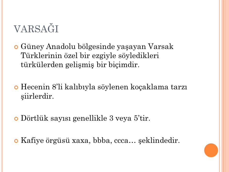 VARSAĞI Güney Anadolu bölgesinde yaşayan Varsak Türklerinin özel bir ezgiyle söyledikleri türkülerden gelişmiş bir biçimdir.