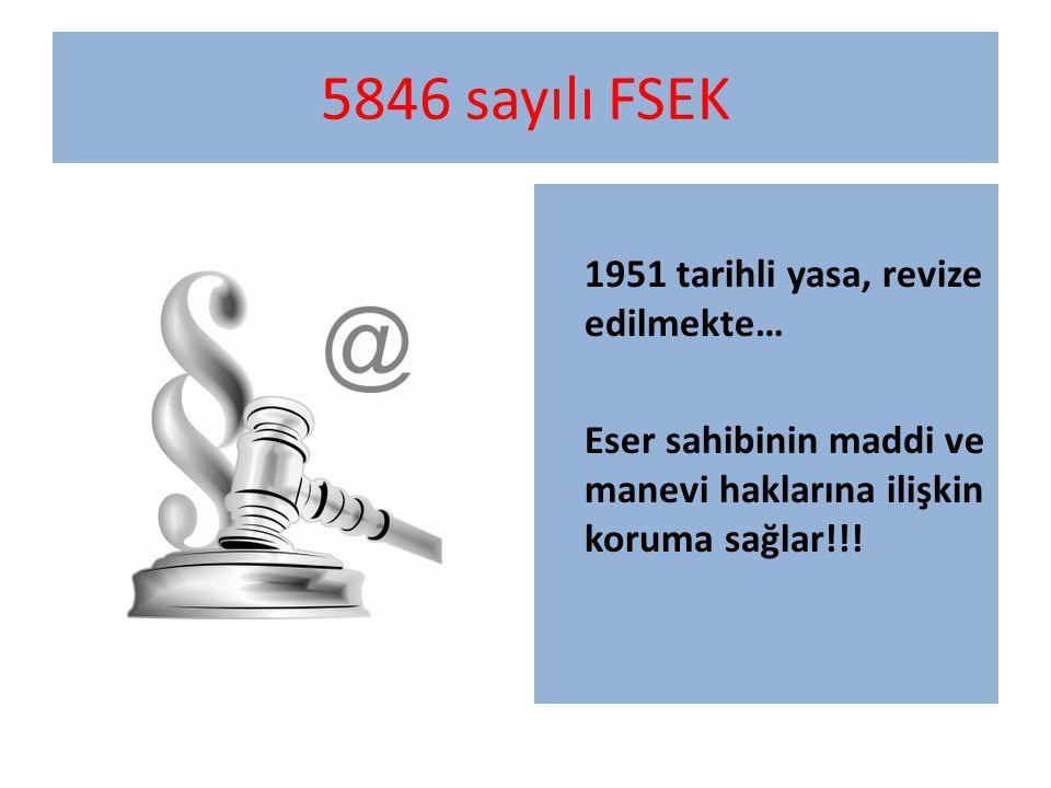 5846 sayılı FSEK 1951 tarihli yasa, revize edilmekte… Eser sahibinin maddi ve manevi haklarına ilişkin koruma sağlar!!.