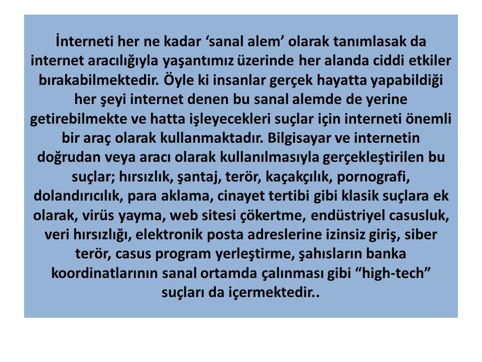 İnterneti her ne kadar 'sanal alem' olarak tanımlasak da internet aracılığıyla yaşantımız üzerinde her alanda ciddi etkiler bırakabilmektedir.