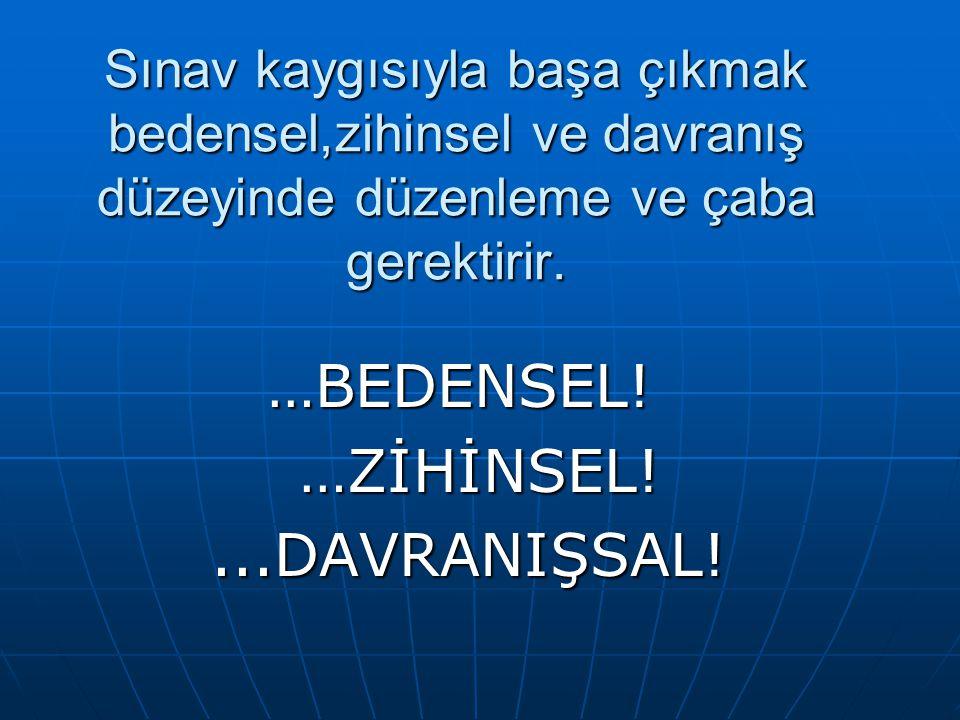 …BEDENSEL! …ZİHİNSEL! ...DAVRANIŞSAL!