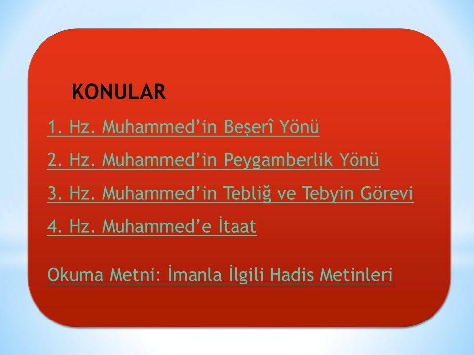 KONULAR 1. Hz. Muhammed'in Beşerî Yönü 2. Hz. Muhammed'in Peygamberlik Yönü. 3. Hz. Muhammed'in Tebliğ ve Tebyin Görevi 4. Hz. Muhammed'e İtaat.