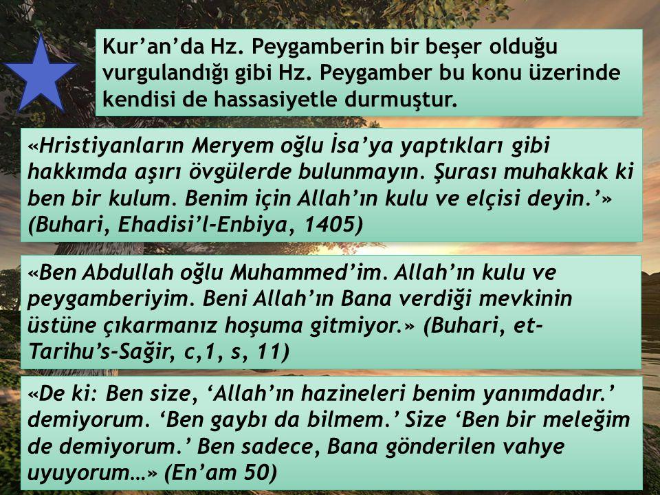 Kur'an'da Hz. Peygamberin bir beşer olduğu vurgulandığı gibi Hz