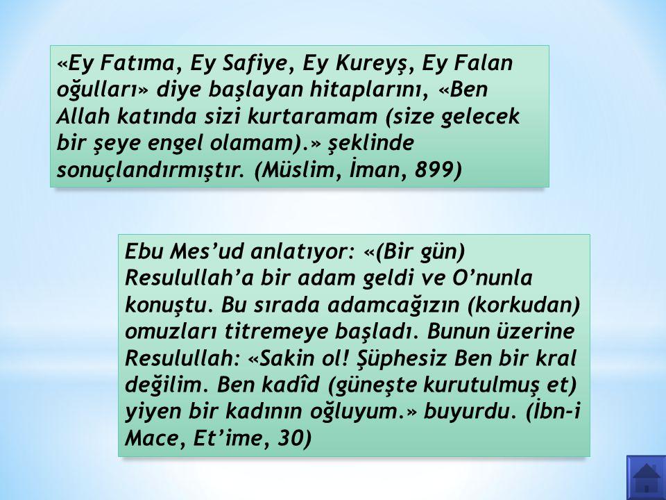 «Ey Fatıma, Ey Safiye, Ey Kureyş, Ey Falan oğulları» diye başlayan hitaplarını, «Ben Allah katında sizi kurtaramam (size gelecek bir şeye engel olamam).» şeklinde sonuçlandırmıştır. (Müslim, İman, 899)