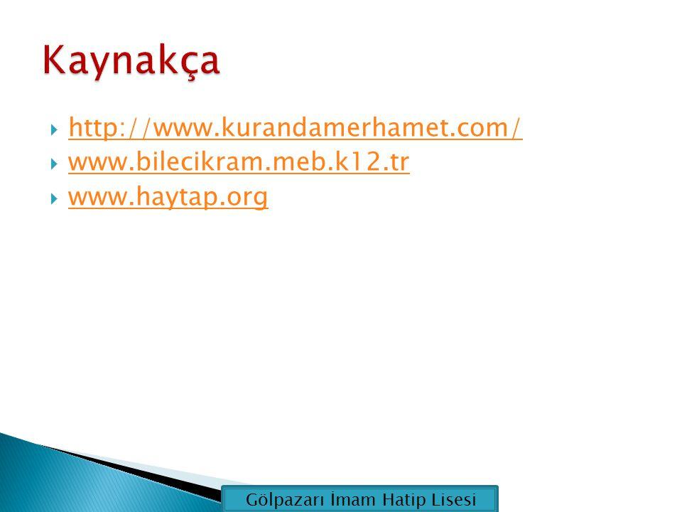 Kaynakça http://www.kurandamerhamet.com/ www.bilecikram.meb.k12.tr