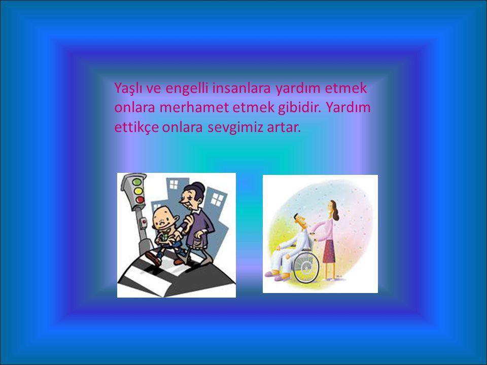 Yaşlı ve engelli insanlara yardım etmek onlara merhamet etmek gibidir