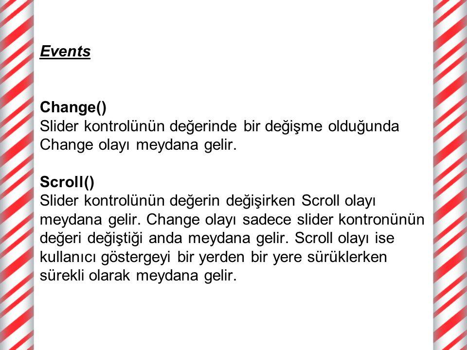 Events Change() Slider kontrolünün değerinde bir değişme olduğunda Change olayı meydana gelir.