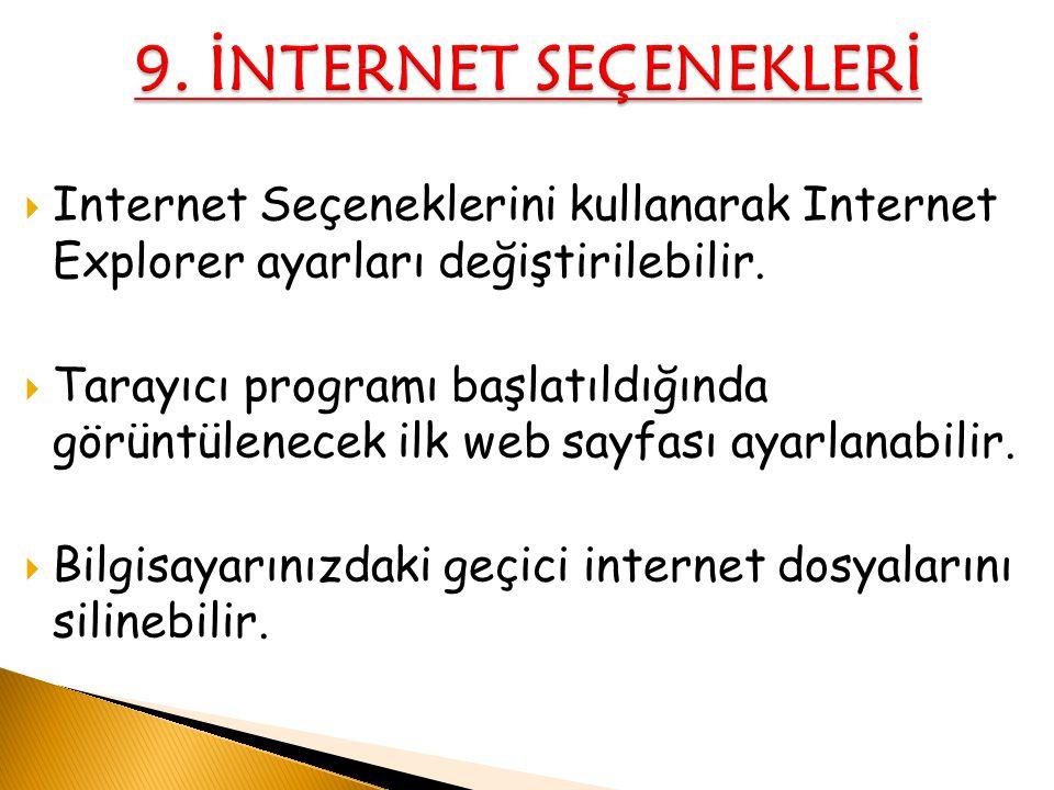 9. İNTERNET SEÇENEKLERİ Internet Seçeneklerini kullanarak Internet Explorer ayarları değiştirilebilir.