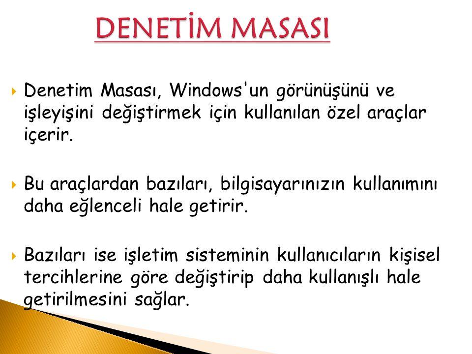 DENETİM MASASI Denetim Masası, Windows un görünüşünü ve işleyişini değiştirmek için kullanılan özel araçlar içerir.